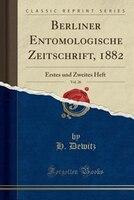 Berliner Entomologische Zeitschrift, 1882, Vol. 26: Erstes und Zweites Heft (Classic Reprint)