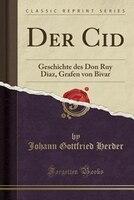 9780259325468 - Johann Gottfried Herder: Der Cid: Geschichte des Don Ruy Diaz, Grafen von Bivar (Classic Reprint) - كتاب