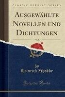 9780259325505 - Heinrich Zchokke: Ausgewählte Novellen und Dichtungen, Vol. 1 (Classic Reprint) - كتاب