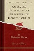 9780259325697 - Unknown Author: Quelques Faits pour les Électeurs de Jacques-Cartier (Classic Reprint) - كتاب