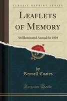 Leaflets of Memory: An Illuminated Annual for 1804 (Classic Reprint)