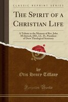 The Spirit of a Christian Life: A Tribute to the Memory of Rev. John M'clintock, DD., LL. D., President of Drew
