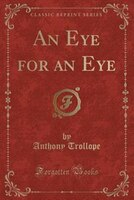 An Eye for an Eye (Classic Reprint)