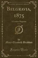 Belgravia, 1875, Vol. 26: A London Magazine (Classic Reprint)