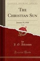The Christian Sun, Vol. 62: January 19, 1910 (Classic Reprint)