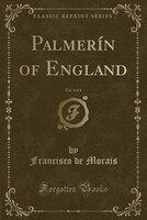 Palmerín of England, Vol. 4 of 4 (Classic Reprint)