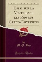 Essai sur la Vente dans les Papyrus Gréco-Égyptiens (Classic Reprint) - M.-J. Bry