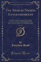 The Arabian Nights Entertainments, Vol. 4 of 6: Carefully Revised, and Occasionally Corrected From the Arabic; To Which Is Added,