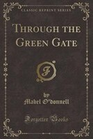 Through the Green Gate (Classic Reprint)
