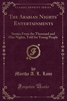 The Arabian Nights' Entertainments: Stories From the Thousand and One Nights, Told for Young People (Classic Reprint)