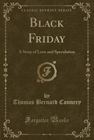Black Friday: A Story of Love and Speculation (Classic Reprint)