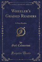 Wheeler's Graded Readers: A First Reader (Classic Reprint)