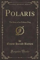 Polaris: The Story of an Eskimo Dog (Classic Reprint)