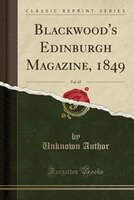 Blackwood's Edinburgh Magazine, 1849, Vol. 65 (Classic Reprint)