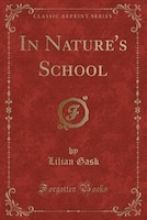 In Nature's School (Classic Reprint)
