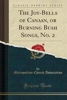The Joy-Bells of Canaan, or Burning Bush Songs, No. 2 (Classic Reprint)
