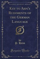 Key to Ahn's Rudiments of the German Language (Classic Reprint)