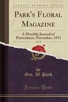 Park's Floral Magazine, Vol. 49: A Monthly Journal of Floriculture; November, 1913 (Classic Reprint)