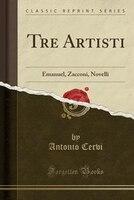 Tre Artisti: Emanuel, Zacconi, Novelli (Classic Reprint)