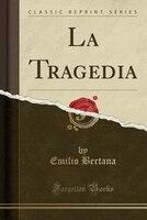 La Tragedia (Classic Reprint)