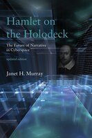 Hamlet On The Holodeck: The Future Of Narrative In Cyberspace