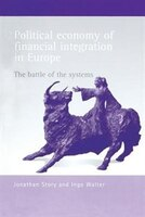 Political Economy of Financial Integration in Europe: The Battle of the Systems - Jonathan Story, Ingo Walter