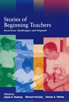Stories Of Beginning Teachers: First Year Challenges And Beyond