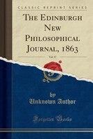 The Edinburgh New Philosophical Journal, 1863, Vol. 17 (Classic Reprint)