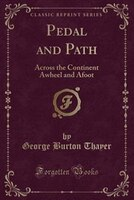 Pedal and Path: Across the Continent Awheel and Afoot (Classic Reprint)