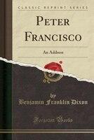 Peter Francisco: An Address (Classic Reprint)