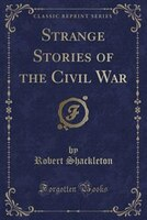 Strange Stories of the Civil War (Classic Reprint)