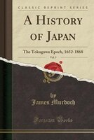 A History of Japan, Vol. 3: The Tokugawa Epoch, 1652-1868 (Classic Reprint)
