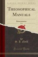 Theosophical Manuals, Vol. 4: Reincarnation (Classic Reprint)