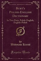 Burt's Polish-English Dictionary: In Two Parts, Polish-English, English-Polish (Classic Reprint)