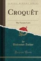 Croquêt: The Toronto Laws (Classic Reprint)
