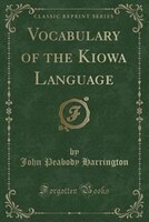 Vocabulary of the Kiowa Language (Classic Reprint)
