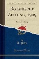 Botanische Zeitung, 1909, Vol. 67: Erste Abteilung (Classic Reprint) - A. Peter