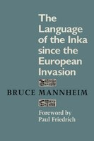 The Language of the Inka since the European Invasion - Bruce Mannheim