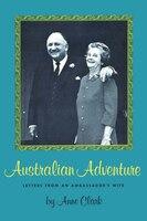 Australian Adventure: Letters from an Ambassador's Wife - Anne Clark