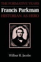 Francis Parkman, Historian as Hero: The Formative Years - Wilbur R. Jacobs