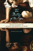 The Matter of the Page: Essays in Search of Ancient and Medieval Authors - Shane Butler