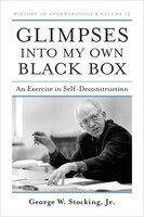 Glimpses into My Own Black Box: An Exercise in Self-Deconstruction - George W. Stocking
