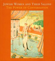 Jewish Women and Their Salons: The Power of Conversation