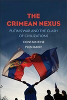 The Crimean Nexus: Putin?s War And The Clash Of Civilizations