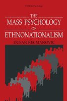 The Mass Psychology of Ethnonationalism - Dusan Kecmanovic