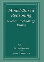 Model-Based Reasoning: Science, Technology, Values