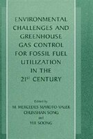 Environmental Challenges And Greenhouse Gas Control For Fossil Fuel Utilization In The 21st Century
