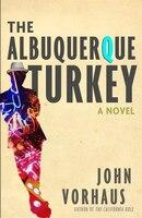 The Albuquerque Turkey: A Novel
