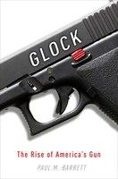 Glock: The Rise Of America's Gun