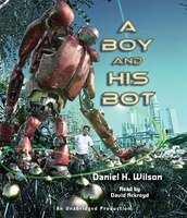 A Boy And His Bot - Daniel H. Wilson